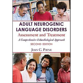 Adult Neurogenic Language Disorders Assessment and Treatment A Comprehensive Ethnobiological Approach