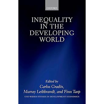 Inequality in the Developing World by Edited by Carlos Gradin & Edited by Murray Leibbrandt & Edited by Finn Tarp