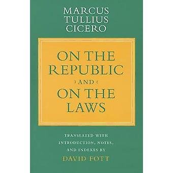 On the Republic and On the Laws by Marcus Tullius Cicero & Translated by David Fott