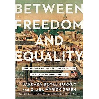 Between Freedom and Equality The History of an African American Family in Washington DC