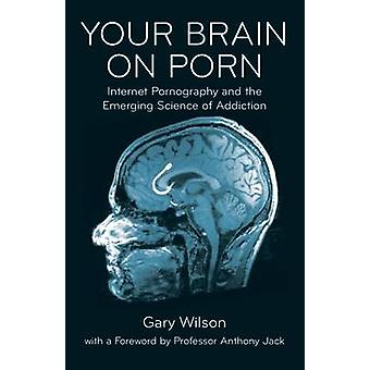 Your Brain on Porn Internet Pornography and the Emerging Science of Addiction by Wilson & Gary