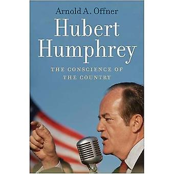 Hubert Humphrey - The Conscience of the Country by Hubert Humphrey - Th