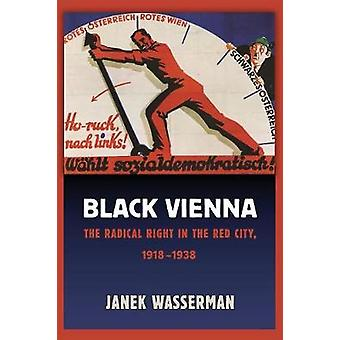 Black Vienna - The Radical Right in the Red City - 1918-1938 by Janek