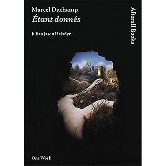 Marcel Duchamp - Etant Donnes by Julian Jason Haladyn - 9781846380594