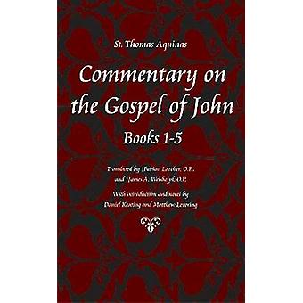 Commentary on the Gospel of John - Bks. 1-5 by Thomas Aquinas - Fabian