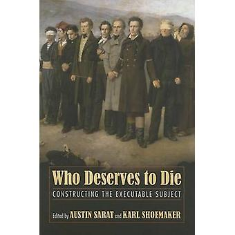 Who Deserves to Die? - Constructing the Executable Subject by Austin S