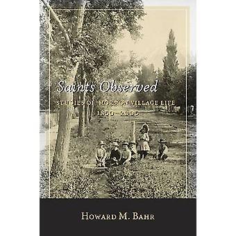 Saints Observed - Studies of Mormon Village Life - 1850-2005 by Howard