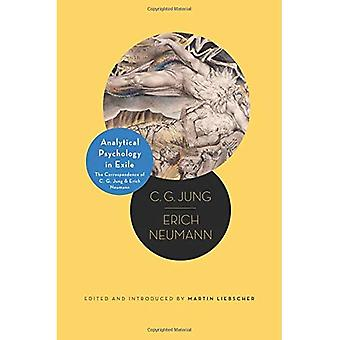 Analytical Psychology in Exile: The Correspondence of C. G. Jung and Erich Neumann (Philemon Foundation Series)