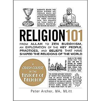 Religione 101: Da Allah al Buddismo Zen, un'esplorazione delle Key People, pratiche e credenze che hanno plasmato la...