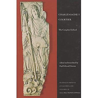 Charlemagne's Courtier: The Complete Einhard (Readings in Medieval civilizations & cultures)