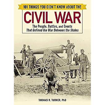 101 asioita et tiennyt sisällissota: henkilöt, taistelut ja tapahtumat, jotka määritetty sodan Between valtioiden
