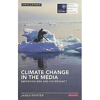 Klimawandel in den Medien: Reporting, Risiko und Unsicherheit (Reuters Institute for the Study of Journalism) (RISJ Herausforderungen)