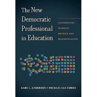 Le nouveau professionnel démocratique en éducation: face aux marchés, métriques et managérialisme