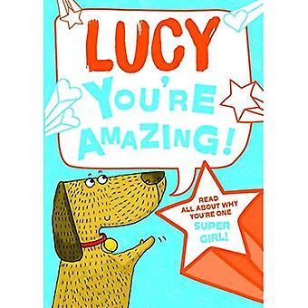 Lucy - vous êtes incroyable!: Lisez tout sur pourquoi tu es une fille Super!