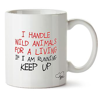 Hippowarehouse I Handle Wild Animals For A Living If I Am Running Keep Up - Zoo Keeper 10oz Mug Cup