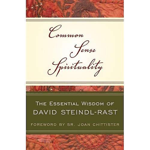 Common Sense Spirituality: The Essential Wisdom of David Steindl-Rast (Crossroad Book)