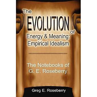 L'evoluzione dell'energia e significato empirico IdealismThe quaderni di G. E. Roseberry da Greg & Roseberry
