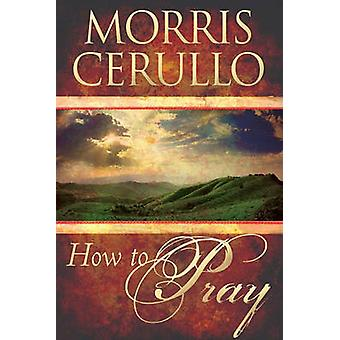 How to Pray by Cerullo & Morris
