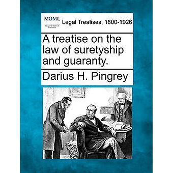 Eine Abhandlung über das Gesetz der Bürgschaft und Garantie. durch Pingrey & Darius H.