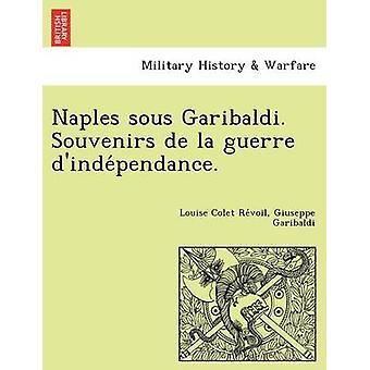 Naples sous Garibaldi. Souvenirs de la guerre dindependance. by Revoil & Louise Colet
