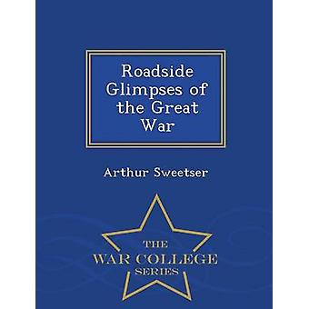 Roadside Glimpses of the Great War  War College Series by Sweetser & Arthur
