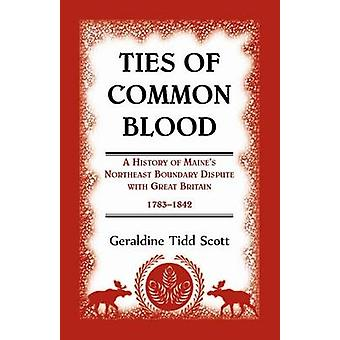 Ties of Common Blood A History of Maines Northeast Boundary Dispute with Great Britain 17831842 by Scott & Geraldine Tidd