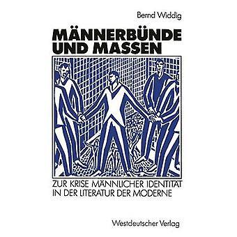 Mnnerbnde Und Massen Zur begreifbar Mnnlicher Identitt in der Literatur der Moderne von Widdig & Bernd