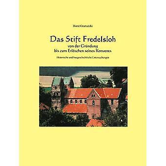 Das Stift Fredelsloh von der Grndung biz Zum Erlschen Ringwaden Konvents. Historische Und Baugeschichtliche Untersuchunge von Gramatzki & Horst