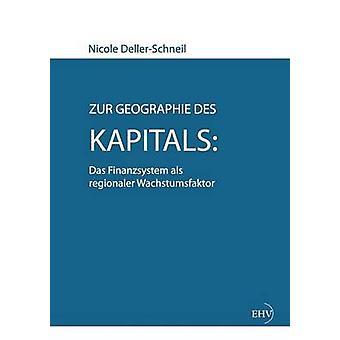 Zur Geographie des Kapitals regionaler de Das Finanzsystem als Wachstumsfaktor par DellerSchneil & Nicole