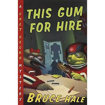 This Gum for Hire by Bruce Hale - 9780152024970 Book