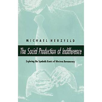 The Social Production of Indifference - Exploring the Symbolic Roots o