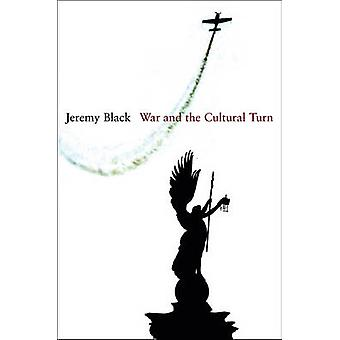 War and the Cultural Turn by Jeremy Black - 9780745648347 Book