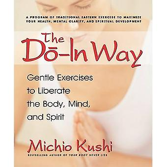 The Do-In Way - Gentle Exercises to Liberate the Body - Mind - and Spi