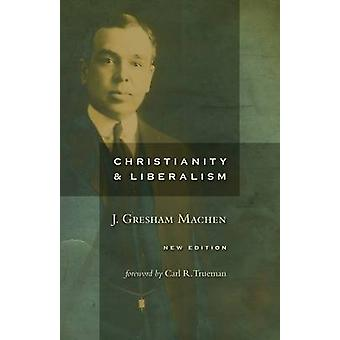 Christianity and Liberalism by J Gresham Machen - Carl R Trueman - 97