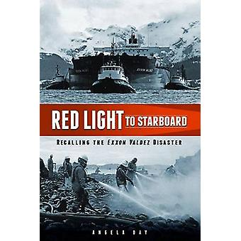 Red Light to Starboard - Recalling the  -Exxon Valdez - Disaster by Ange