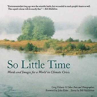 So Little Time - Words & Images for a World in Climate Crisis by Greg