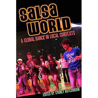 Salsa World - A Global Dance in Local Contexts by Sydney Hutchinson -