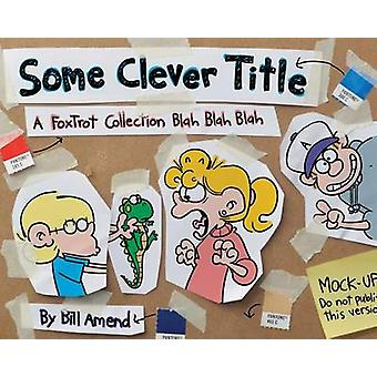 Some Clever Title - A Foxtrot Collection Blah Blah Blah by Bill Amend