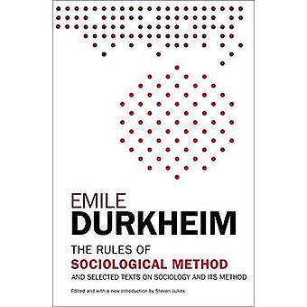The Rules of Sociological Method - And Selected Texts on Sociology and