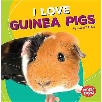 I Love Guinea Pigs by Harold Rober - 9781512415230 Book