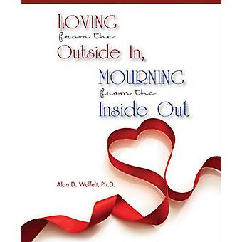 Loving from the Outside in - Mourning from the Inside Out by Alan D.