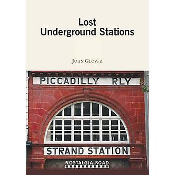 Lost Underground Stations by John Glover - 9781908347176 Book