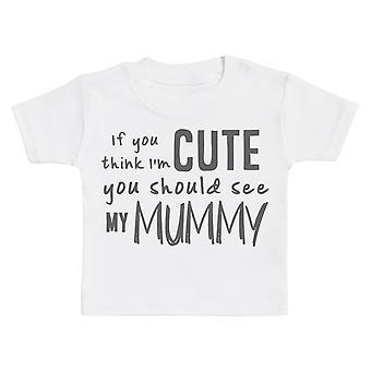 Als je denkt dat ik ' m schattig moet je mijn mummie Baby T-shirt zien