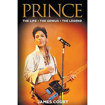 Prince The Life The Genius The Legend by Court & James