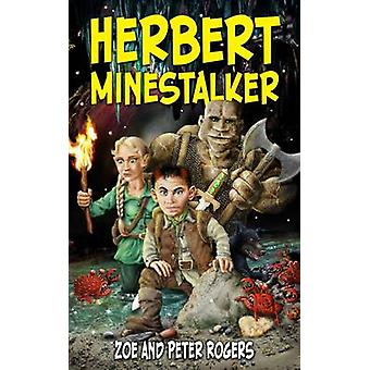 Herbert Minestalker by Zoe Rogers - Rogers Peter - 9781907798771 Book