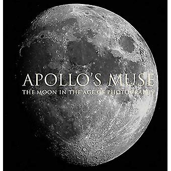 Apollos Muse The Moon in the Age of Photography par Mia Fineman