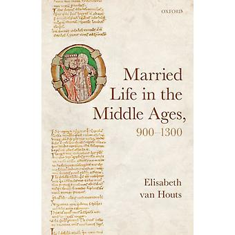 Married Life in the Middle Ages 9001300 by van Houts & Elisabeth Honorary Professor in European Medieval History & Honorary Professor in European Medieval History & University of Cambridge
