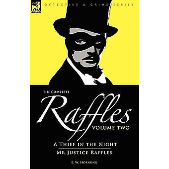 The Complete Raffles 2A Thief in the Night  Mr Justice Raffles by Hornung & E. W.