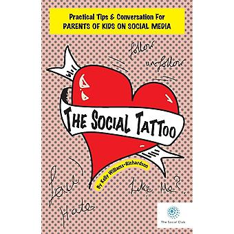 The Social Tattoo Practical Tips  Conversation for Parents of Kids on Social Media by WilliamsRichardson & Kelly