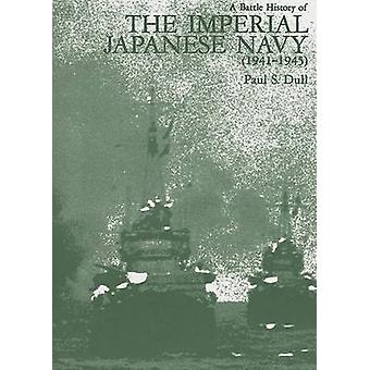 A Battle History of the Imperial Japanese Navy (1941-1945) by Paul S